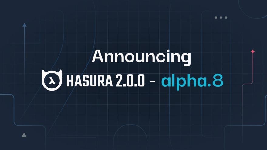 Announcing Hasura 2.0.0-alpha.8
