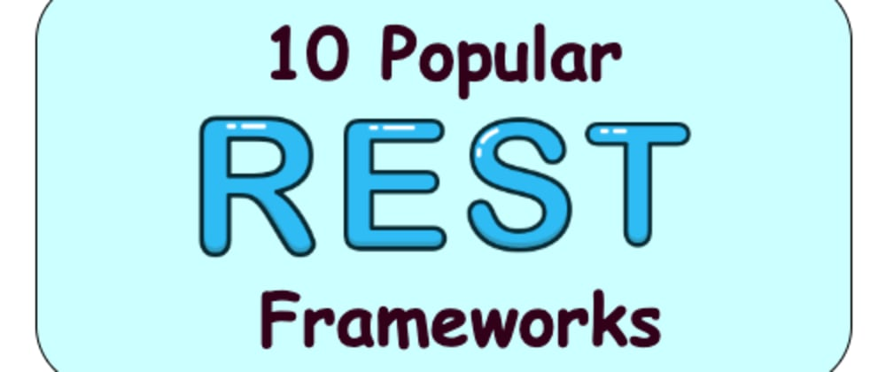 Cover image for 10 popular REST frameworks For your MicroService