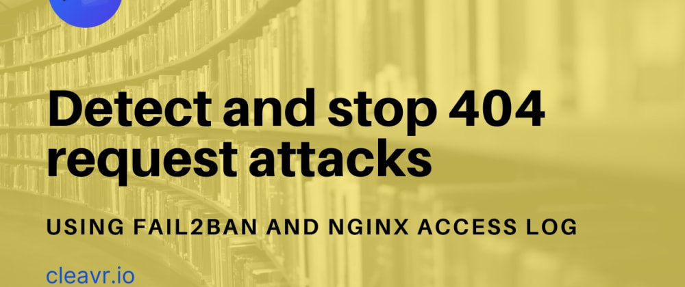 Cover image for Detect and stop 404 attacks with fail2ban