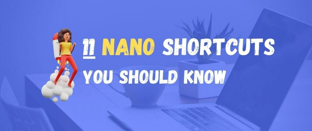 Cover image for 11 Nano shortcuts that you should know