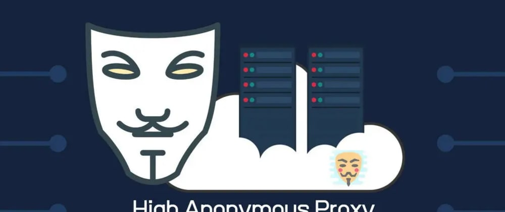 Cover image for What is a High Anonymous Proxy? Answered!