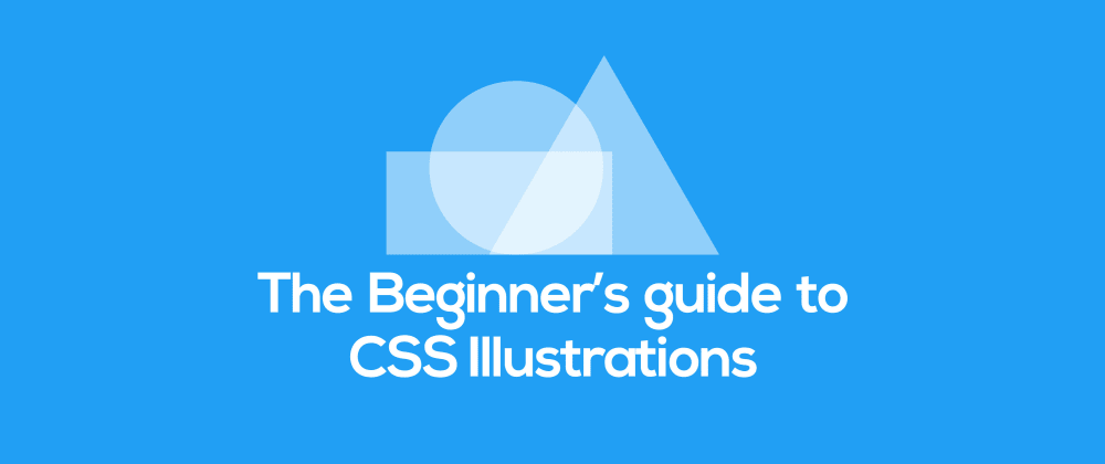 Cover image for The Beginner's guide to CSS Illustrations - Part 1
