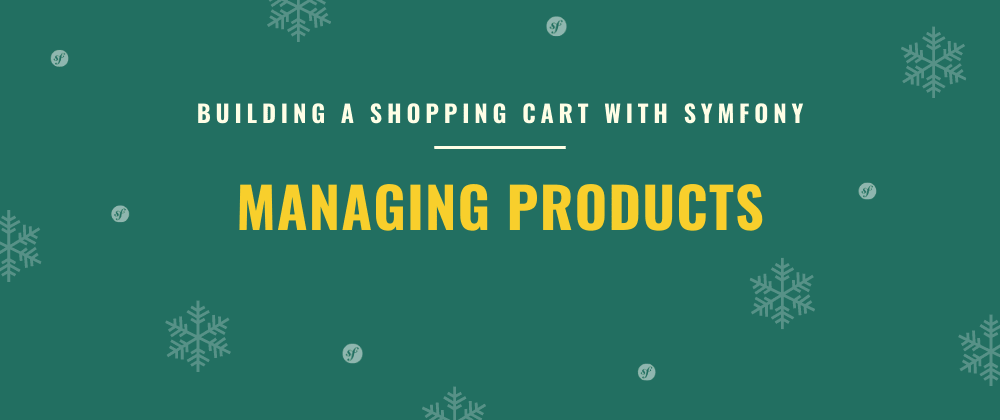 Cover image for Managing Products | Building a Shopping Cart with Symfony