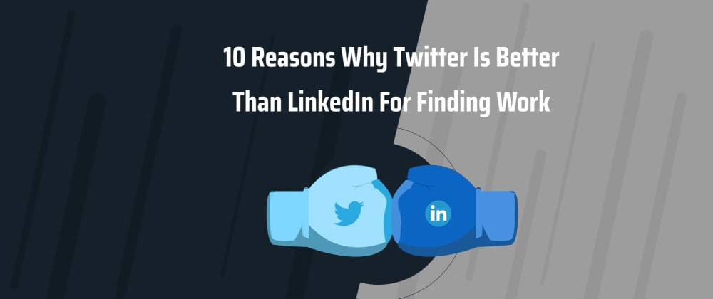 Cover image for 10 reasons why Twitter is better than LinkedIn for finding work