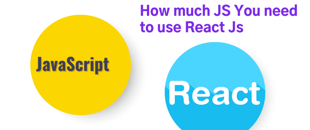 Cover image for How much Js you need to use React Js