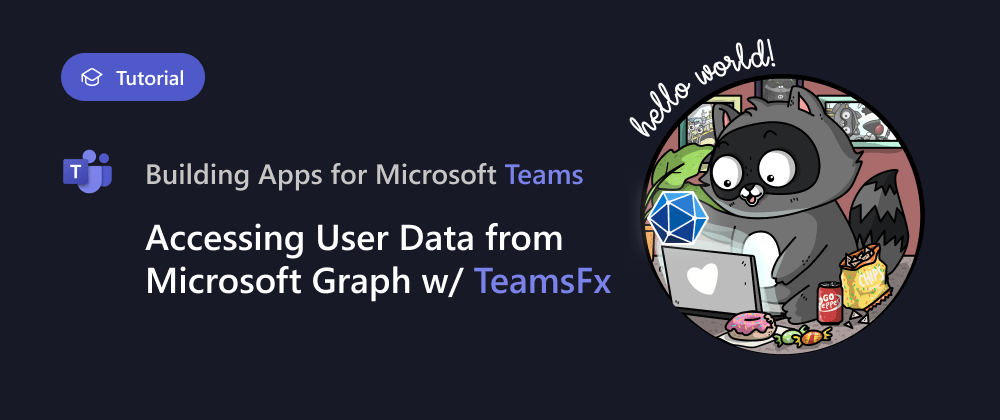 Cover image for Fetching Teams User Info from Microsoft Graph with TeamsFx SDK