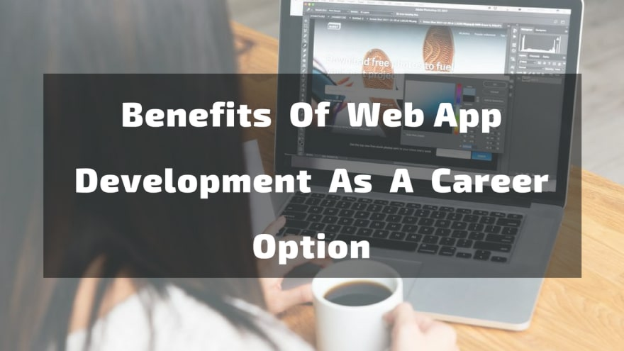 Benefits Of Web App Development As A Career Option.png