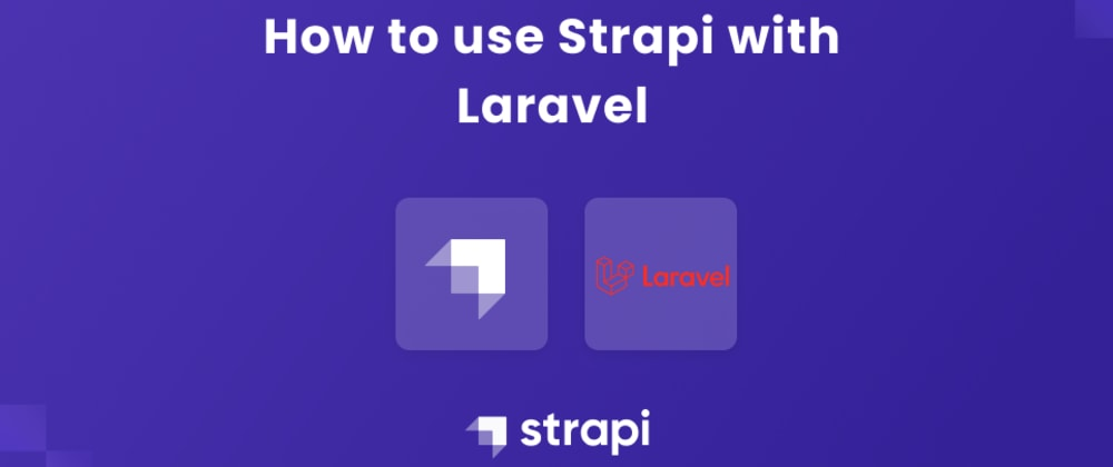 Cover image for Using Strapi and Laravel