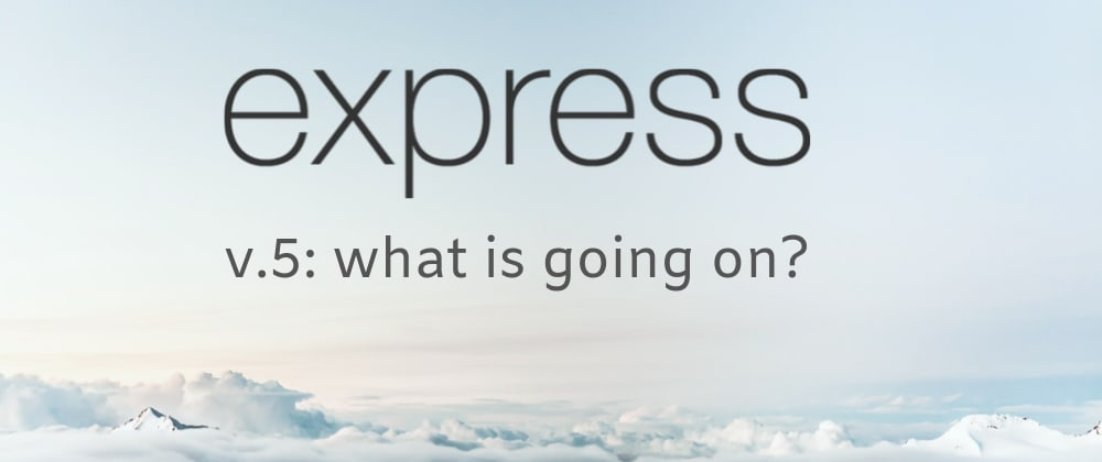 Cover image for Express.js v.5: permanent alpha or what is going on?
