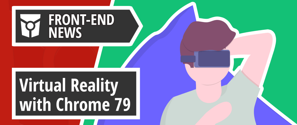 Cover image for Virtual Reality with Chrome 79 Beta, Firefox 70, DevDocs and React Conf 2019 | Front End News #24