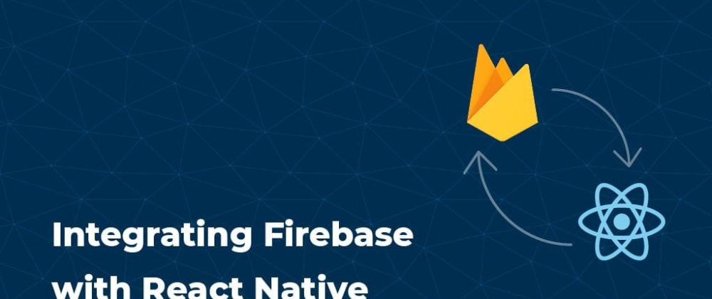 Cover image for Integrating Firebase with React Native