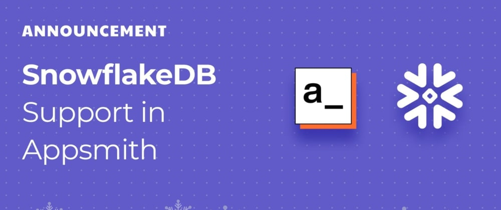 Cover image for Introducing the all-new SnowflakeDB Integration on Appsmith