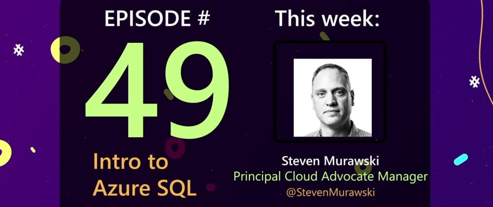 Cover image for AzureFunBytes Episode 49 - Intro to @Azure SQL with @StevenMurawski