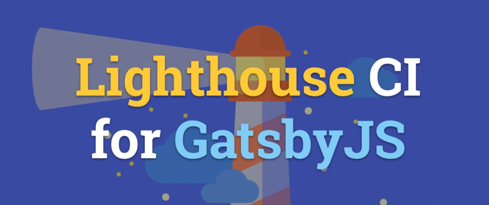 Cover image for Google Lighthouse CI for GatsbyJS