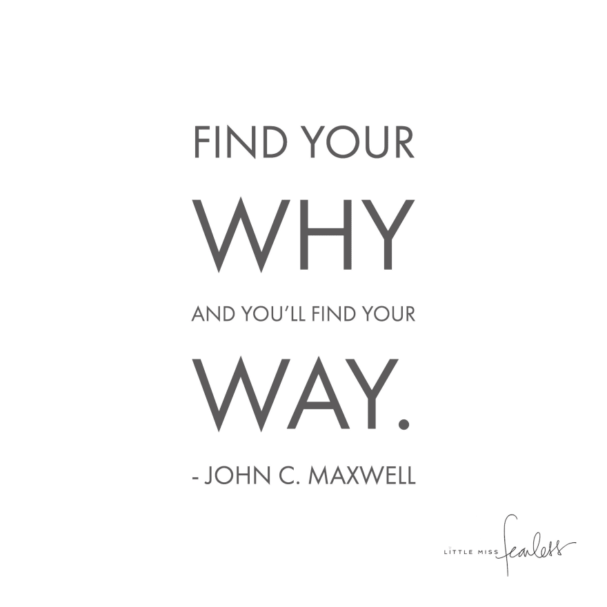 Find your why, and you'll find your way.