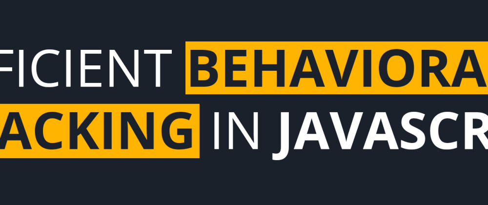Cover image for Efficient behavioral tracking in javascript applications