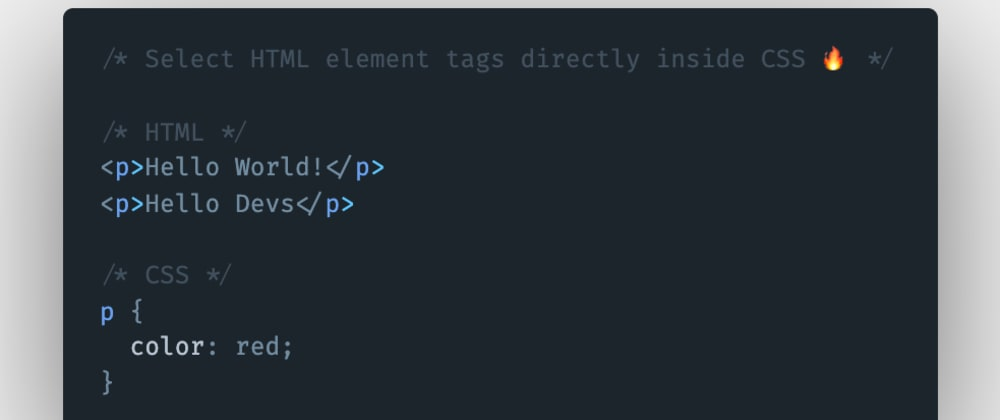 Cover image for How to select HTML elements tags directly inside CSS?