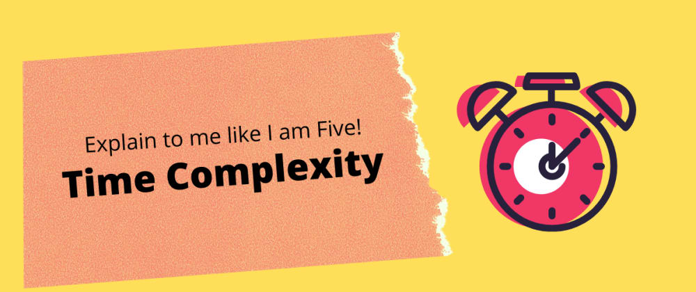 Cover image for Explain to me like I am Five: Time Complexity