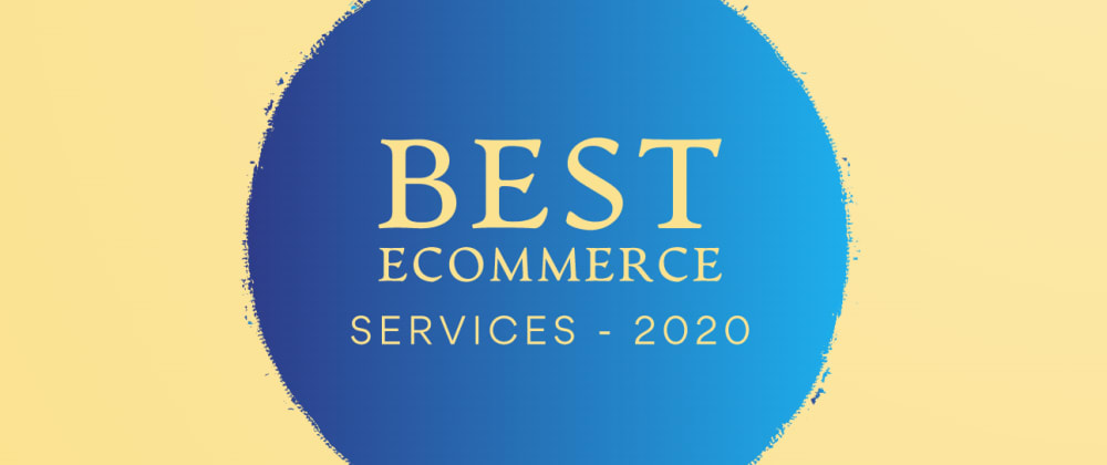 Cover image for Best Ecommerce Services to use in 2020