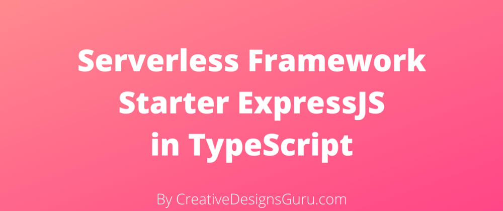 Cover image for The Ultimate Serverless Framework Starter with ExpressJS and TypeScript