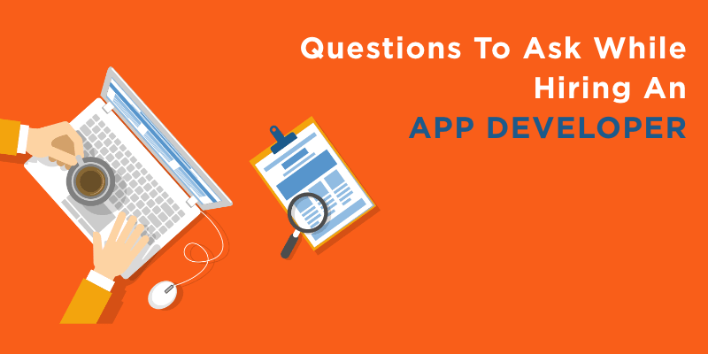 Questions To Ask While Hiring An App Developer