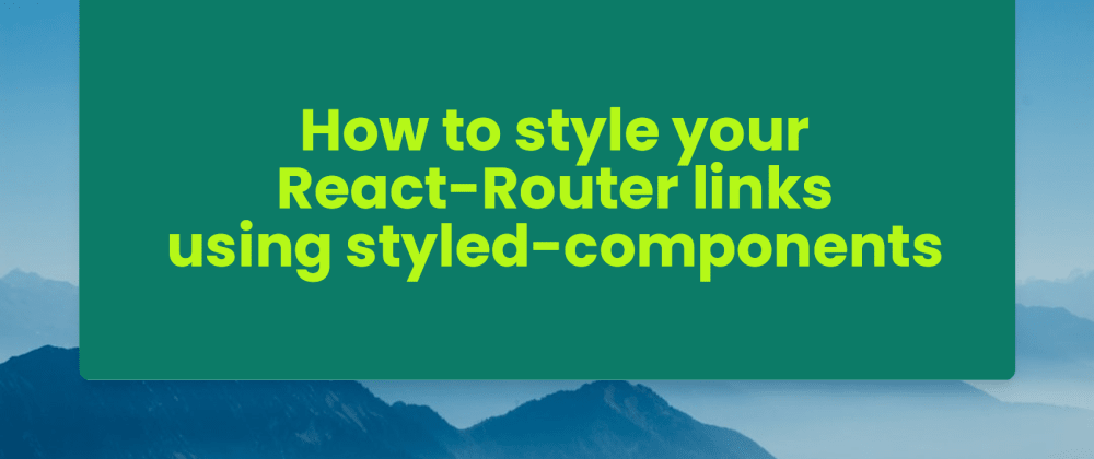 Cover image for How to style your React-Router links using styled-components