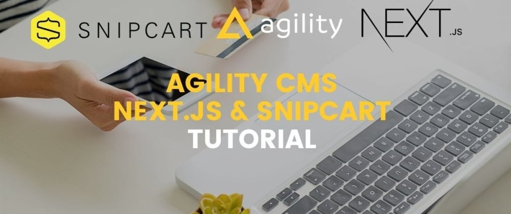Cover image for Getting Started with Agility CMS, Next.js & Snipcart