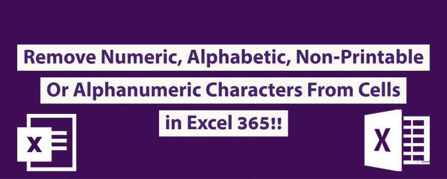 Remove Numeric, Alphabetic, Non-Printable Or Alphanumeric Characters From Cells in Excel 365!!
