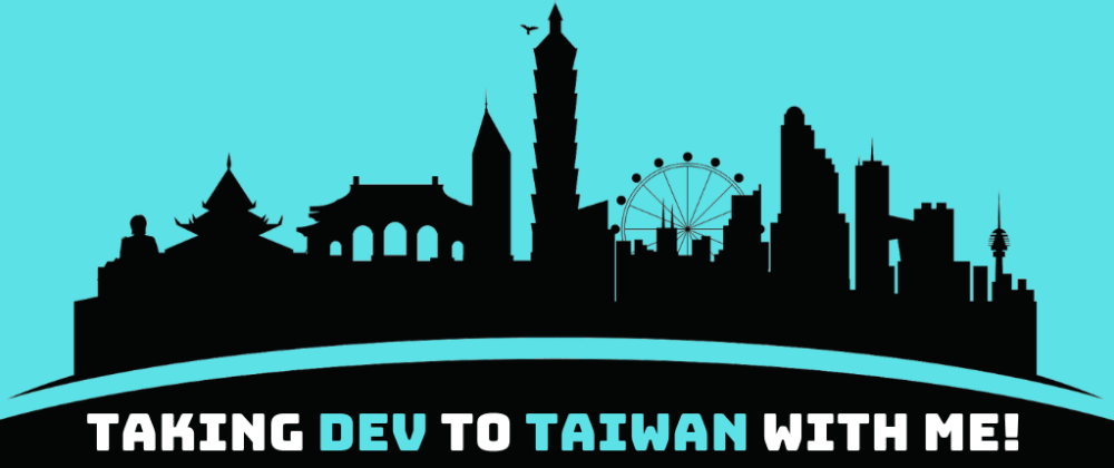 Cover image for 🇹🇼✈️ Taking DEV to Taiwan with me ✈️🇹🇼