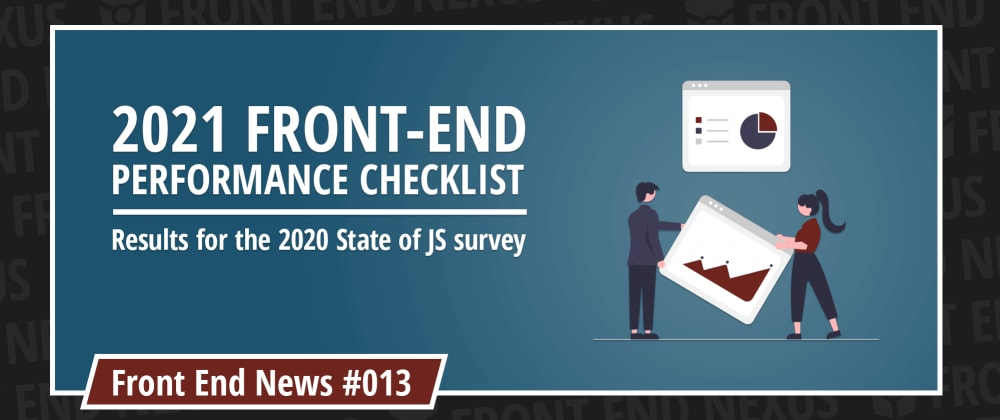 Cover image for 2021 Front End Performance Checklist, State of JS results | Front End News #013