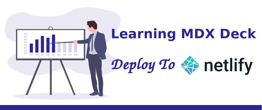 Cover image for Learning MDX Deck: Deploy To Netlify
