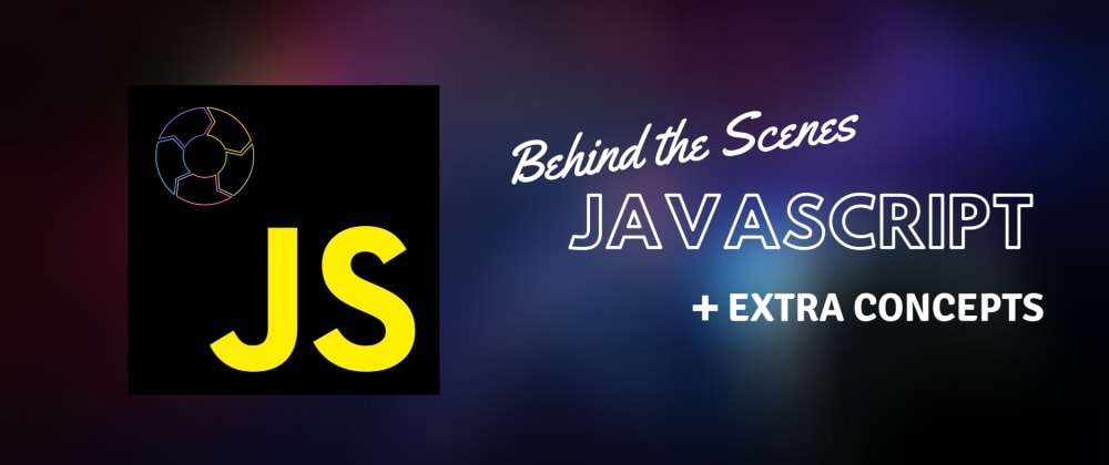 Cover image for JavaScript : Behind The Scenes + Extra Concepts