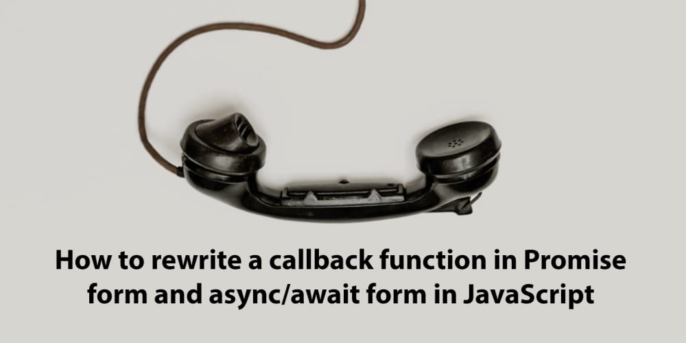 How to rewrite a callback function in Promise form and async/await form in JavaScript