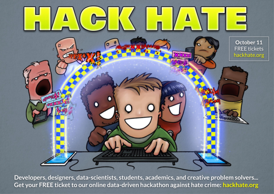 The Hack Hate poster shows a team of 3 coding a cool new prototype that has thrown a shield up around them - and protects them from hate speech coming from a number of angry people outside their bubble. Text below this urges developers, designers, data-scientists, students, academics and creative problem-solvers to sign up to the event at: hackhate.org