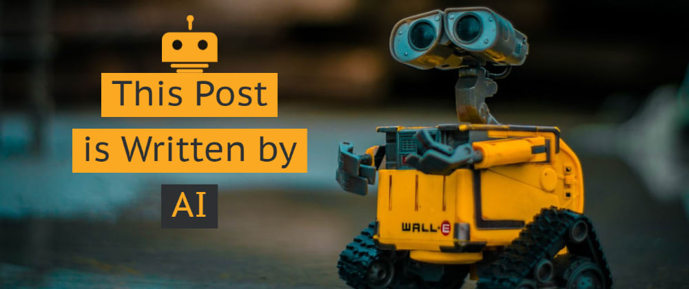 Cover image for This Post is Written by AI