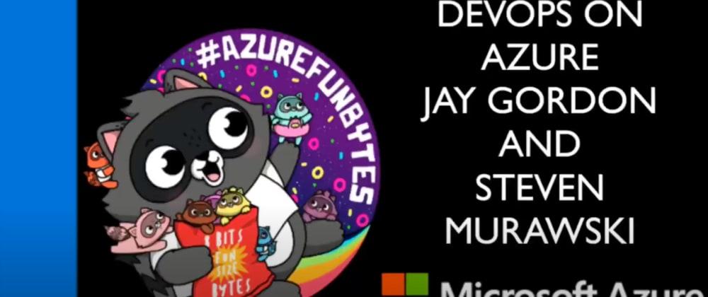 Cover image for AzureFunBytes Episode 14 - DevOps on @Azure Part II w/ @StevenMurawski