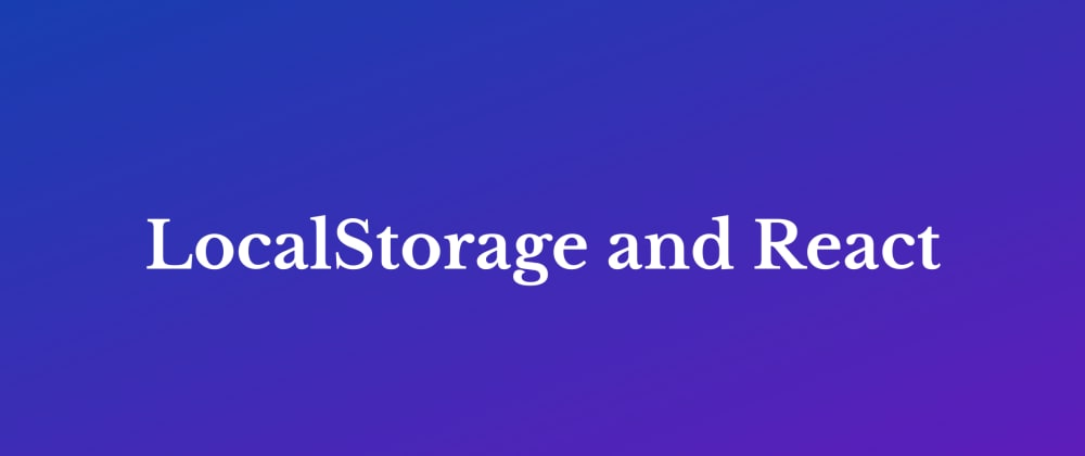 Cover image for How To: Use LocalStorage with React