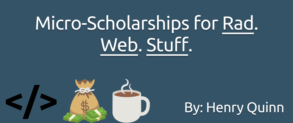 Cover image for HenryGivesCoffee: Micro-Scholarships for Rad. Web. Stuff.