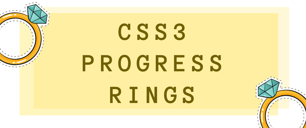 Cover image for Let's make and wear those CSS3 progress rings. 💍