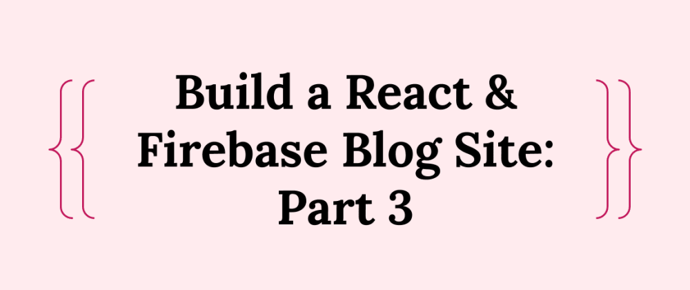Cover image for Build a React & Firebase Blog Site: Part 3