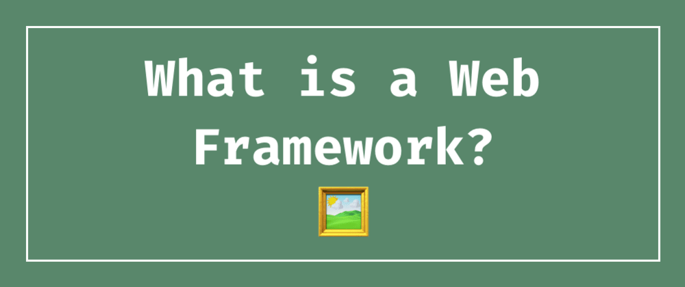 Cover image for What is a Web Framework, and Why Should You use one?