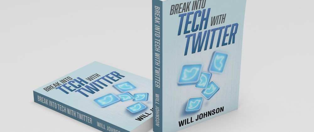 Cover image for I Wrote a Book! How To Use Twitter To Break Into Tech