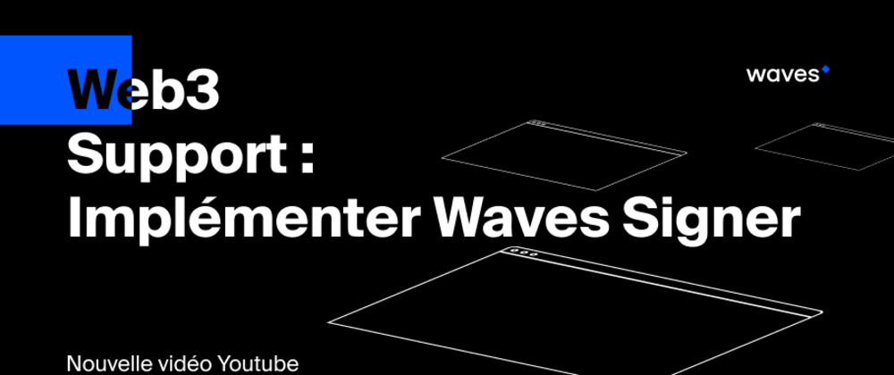 Cover image for [Samedi 18 janvier] Implémenter Waves Signer