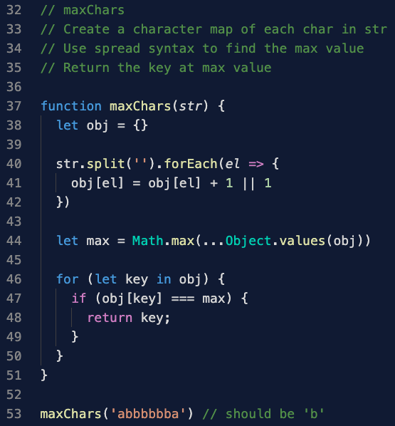 Alt Text: To solve Max Characters, create a character map of each character in a string, use spread syntax to find the max value in that map and finally, return the key at the maximum value.