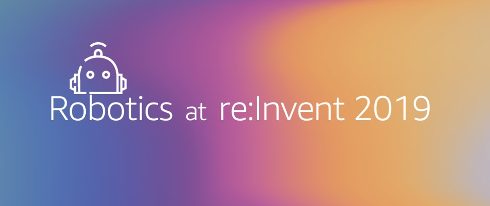 Cover image for Did you miss re:Invent 2019🎉? Let's re:Cap the robots!