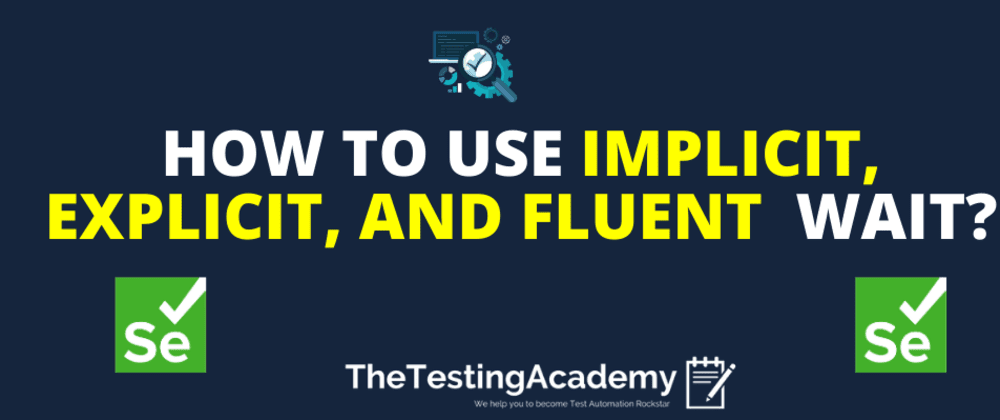 Cover image for How to Use Implicit, Explicit, and Fluent  Wait with Selenium?