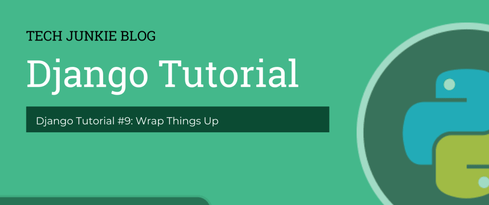 Cover image for Django Tutorial #9: Wrap Things Up