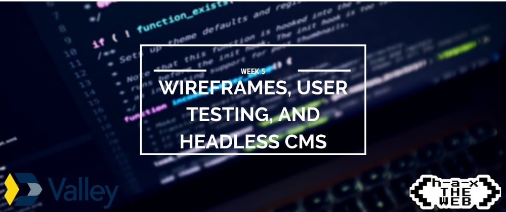 Cover image for Week 5: Wireframes, User-Testing, and Headless CMS