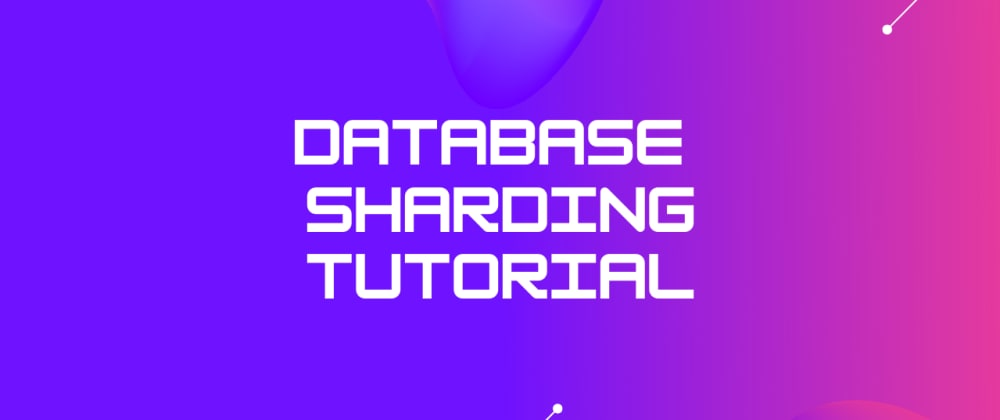 Cover Image for Database Sharding Explained- 2021 Database Scaling Tutorial