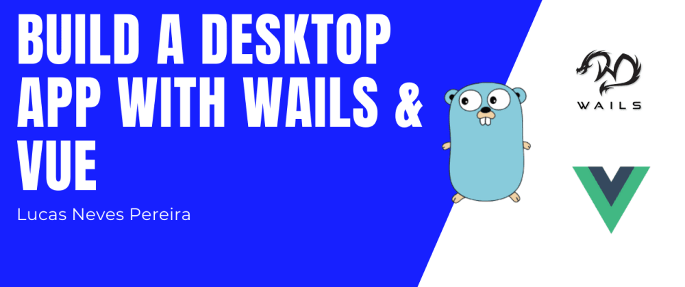 Cover image for Build a desktop app with Wails & Vue